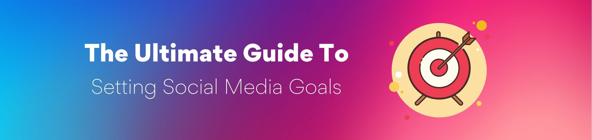 The Ultimate Guide To Setting Social Media Goals Ebook